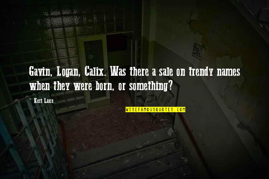 Keri Quotes By Keri Lake: Gavin, Logan, Calix. Was there a sale on