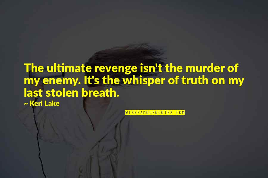 Keri Quotes By Keri Lake: The ultimate revenge isn't the murder of my