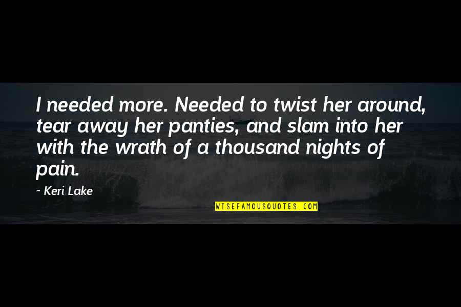 Keri Quotes By Keri Lake: I needed more. Needed to twist her around,