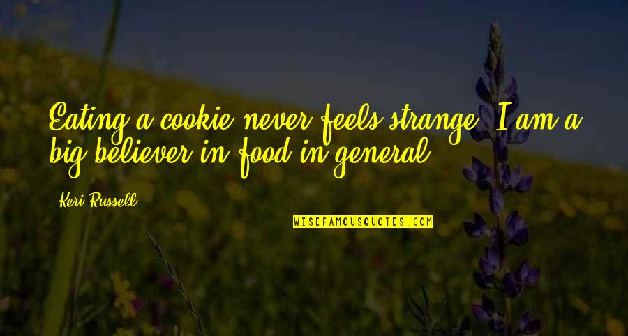Keri Quotes By Keri Russell: Eating a cookie never feels strange. I am