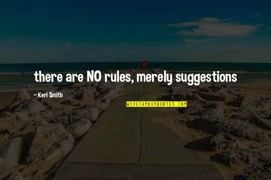 Keri Quotes By Keri Smith: there are NO rules, merely suggestions