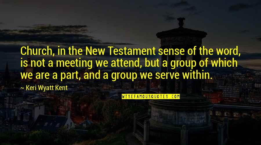 Keri Quotes By Keri Wyatt Kent: Church, in the New Testament sense of the