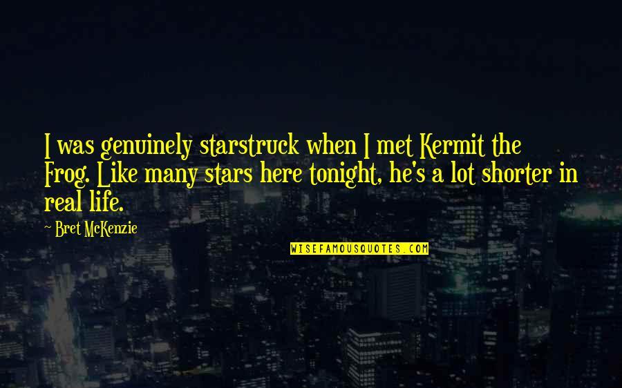 Kermit Frog Quotes By Bret McKenzie: I was genuinely starstruck when I met Kermit