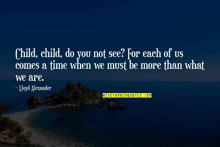 Kermit Sipping Tea Quotes By Lloyd Alexander: Child, child, do you not see? For each