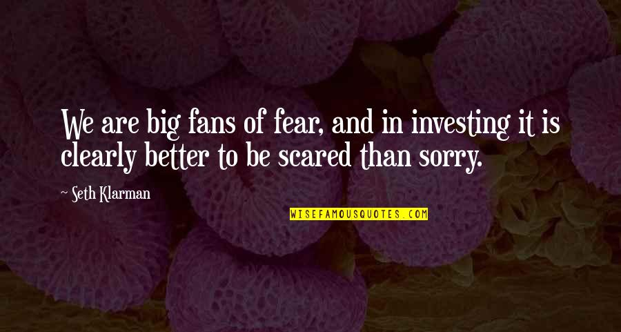 Kermit Sipping Tea Quotes By Seth Klarman: We are big fans of fear, and in