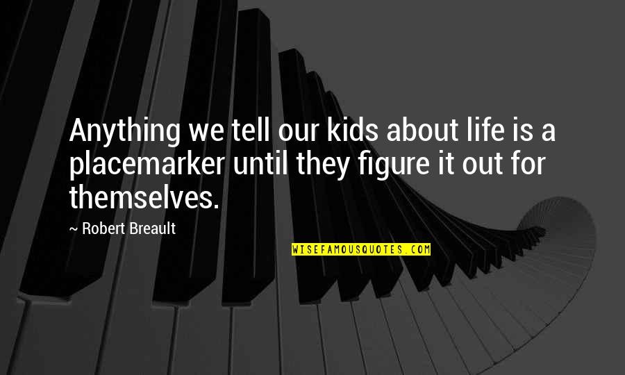 Kerne Quotes By Robert Breault: Anything we tell our kids about life is