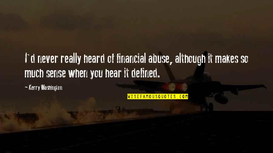 Kerry Washington Quotes By Kerry Washington: I'd never really heard of financial abuse, although