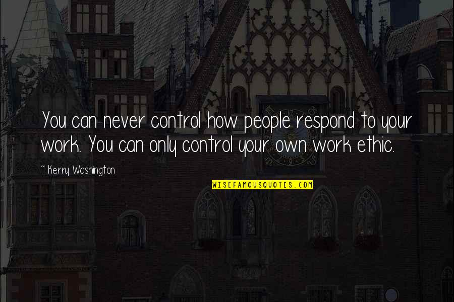 Kerry Washington Quotes By Kerry Washington: You can never control how people respond to