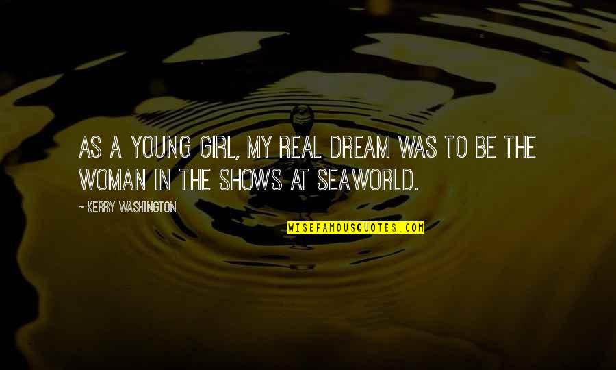 Kerry Washington Quotes By Kerry Washington: As a young girl, my real dream was