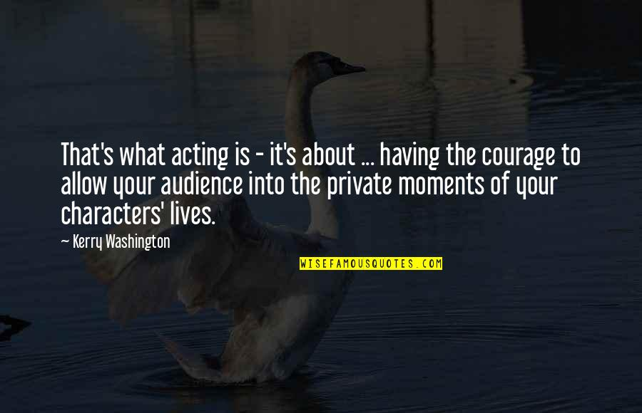 Kerry Washington Quotes By Kerry Washington: That's what acting is - it's about ...