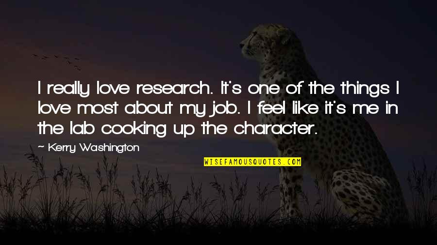 Kerry Washington Quotes By Kerry Washington: I really love research. It's one of the