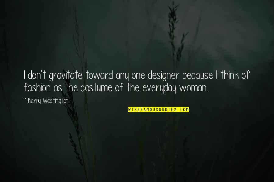 Kerry Washington Quotes By Kerry Washington: I don't gravitate toward any one designer because