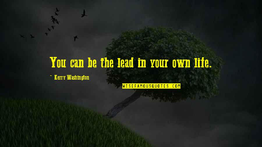 Kerry Washington Quotes By Kerry Washington: You can be the lead in your own