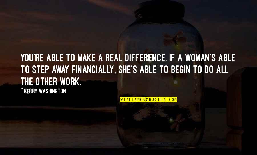 Kerry Washington Quotes By Kerry Washington: You're able to make a real difference. If