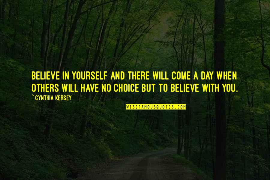 Kersey Quotes By Cynthia Kersey: Believe in yourself and there will come a
