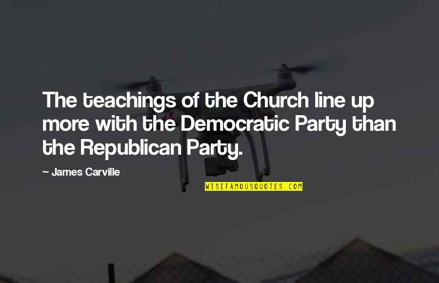 Kersey Quotes By James Carville: The teachings of the Church line up more