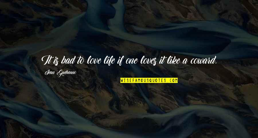 Kersey Quotes By Jean Guehenno: It is bad to love life if one