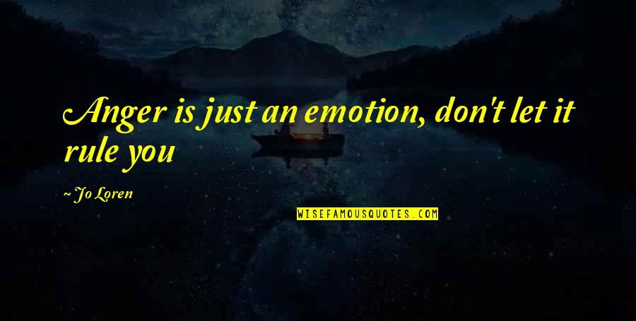 Kersey Quotes By Jo Loren: Anger is just an emotion, don't let it