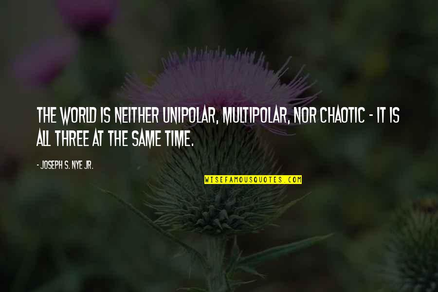 Kersey Quotes By Joseph S. Nye Jr.: The world is neither unipolar, multipolar, nor chaotic