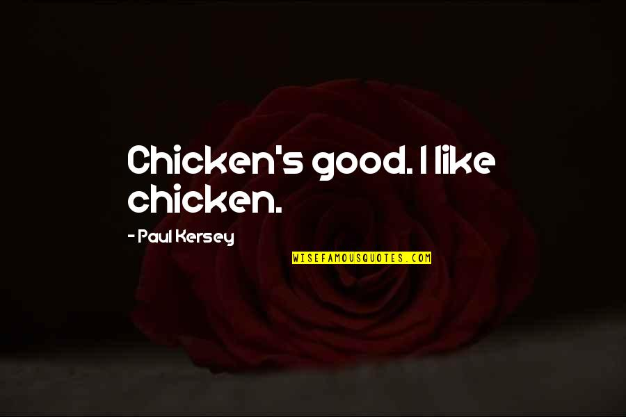 Kersey Quotes By Paul Kersey: Chicken's good. I like chicken.