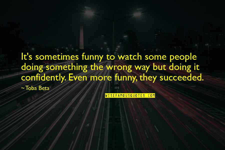 Kersey Quotes By Toba Beta: It's sometimes funny to watch some people doing