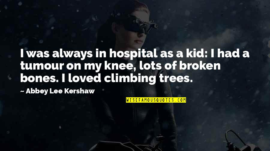 Kershaw Quotes By Abbey Lee Kershaw: I was always in hospital as a kid: