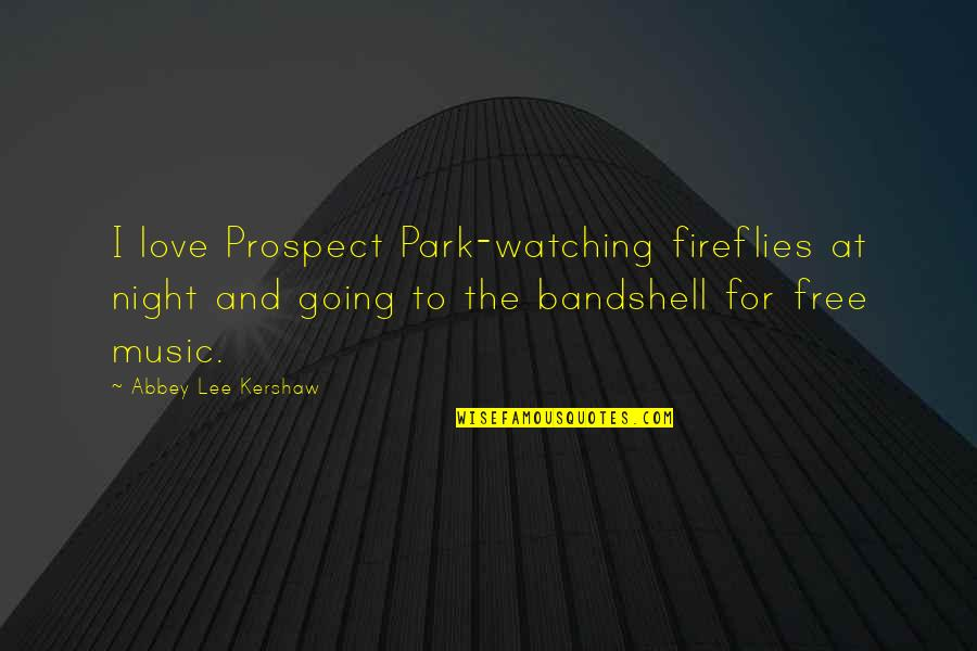 Kershaw Quotes By Abbey Lee Kershaw: I love Prospect Park-watching fireflies at night and