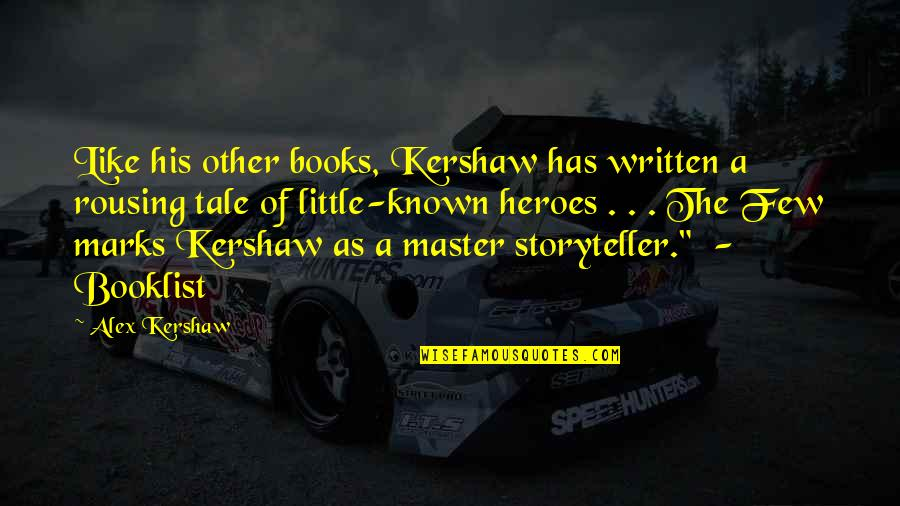 Kershaw Quotes By Alex Kershaw: Like his other books, Kershaw has written a