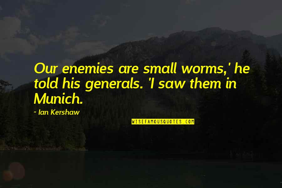 Kershaw Quotes By Ian Kershaw: Our enemies are small worms,' he told his