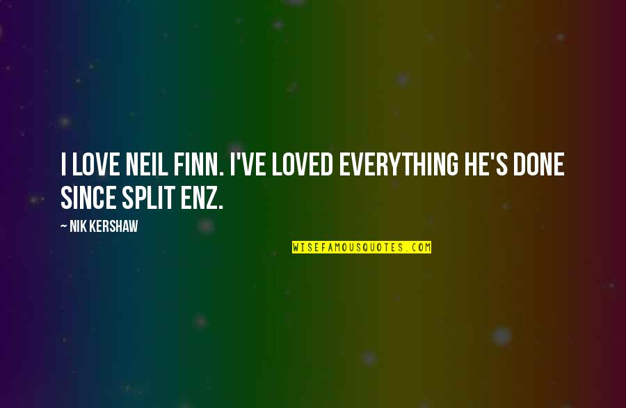 Kershaw Quotes By Nik Kershaw: I love Neil Finn. I've loved everything he's