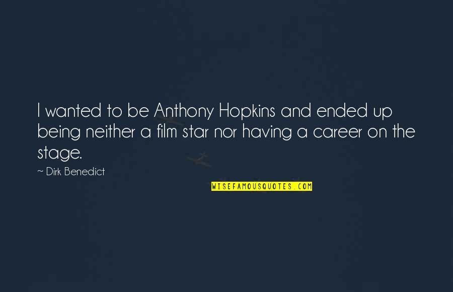 Kerst Quotes By Dirk Benedict: I wanted to be Anthony Hopkins and ended