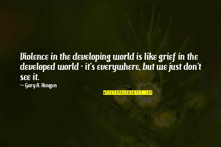Kerst Quotes By Gary A. Haugen: Violence in the developing world is like grief