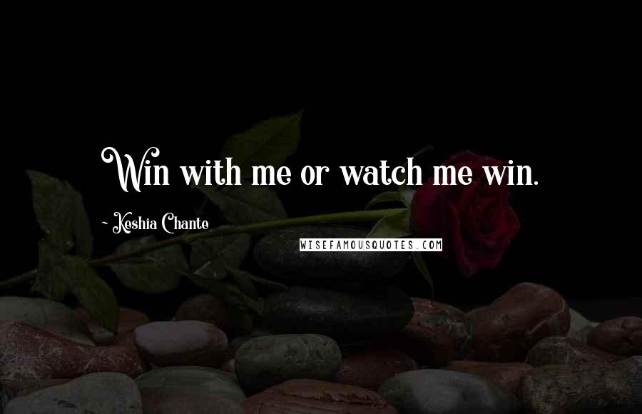 Keshia Chante quotes: Win with me or watch me win.