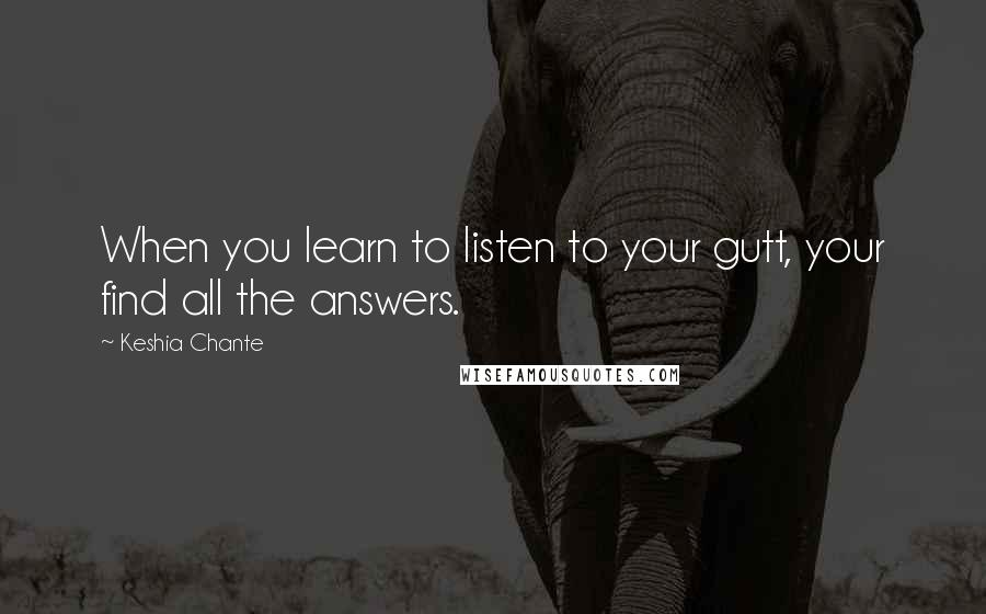 Keshia Chante quotes: When you learn to listen to your gutt, your find all the answers.