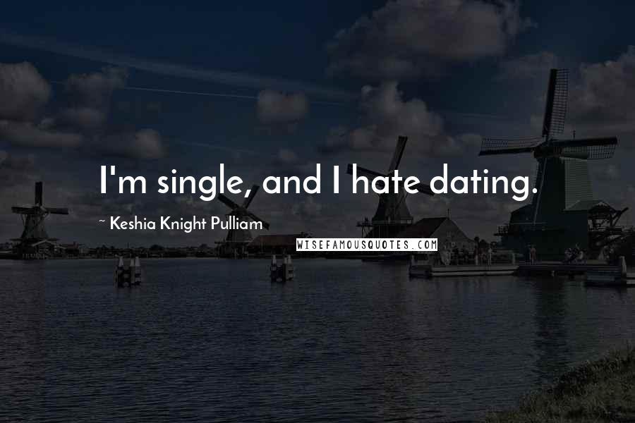 Keshia Knight Pulliam quotes: I'm single, and I hate dating.