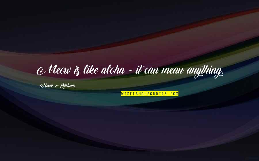 Ketcham Quotes By Hank Ketcham: Meow is like aloha - it can mean