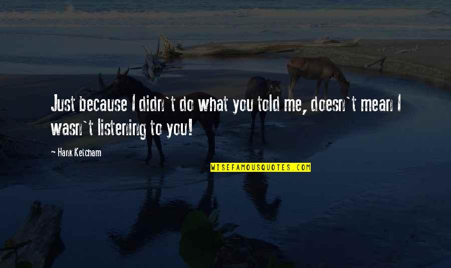 Ketcham Quotes By Hank Ketcham: Just because I didn't do what you told