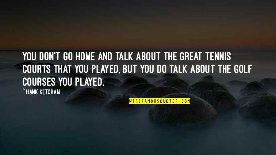 Ketcham Quotes By Hank Ketcham: You don't go home and talk about the