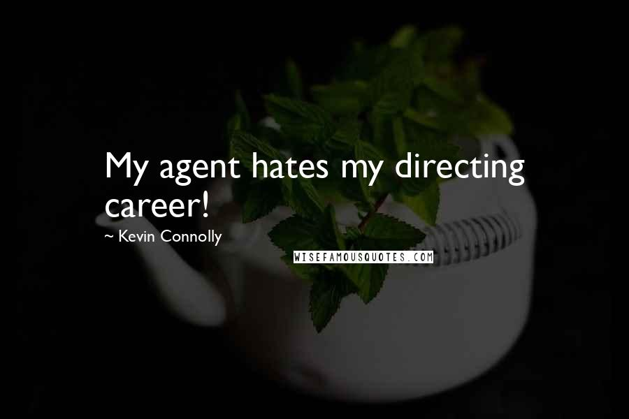Kevin Connolly quotes: My agent hates my directing career!