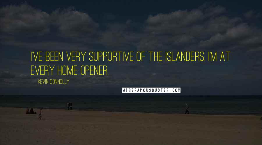 Kevin Connolly quotes: I've been very supportive of the Islanders. I'm at every home opener.
