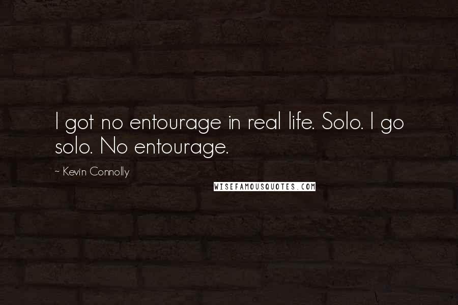 Kevin Connolly quotes: I got no entourage in real life. Solo. I go solo. No entourage.
