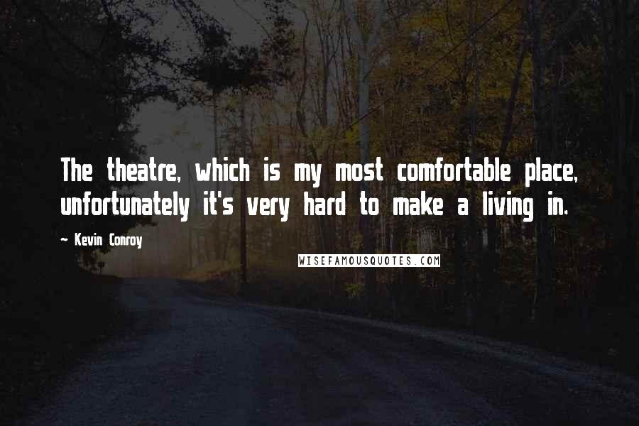 Kevin Conroy quotes: The theatre, which is my most comfortable place, unfortunately it's very hard to make a living in.