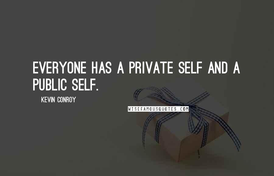 Kevin Conroy quotes: Everyone has a private self and a public self.