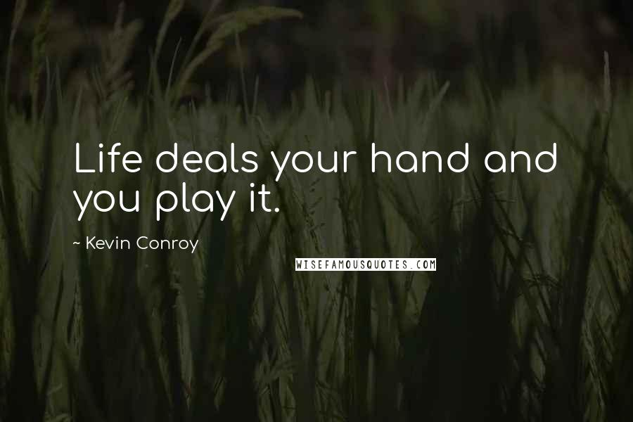 Kevin Conroy quotes: Life deals your hand and you play it.
