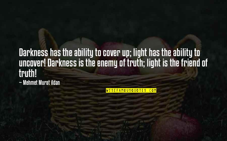 Kevin Deyoung Crazy Busy Quotes By Mehmet Murat Ildan: Darkness has the ability to cover up; light