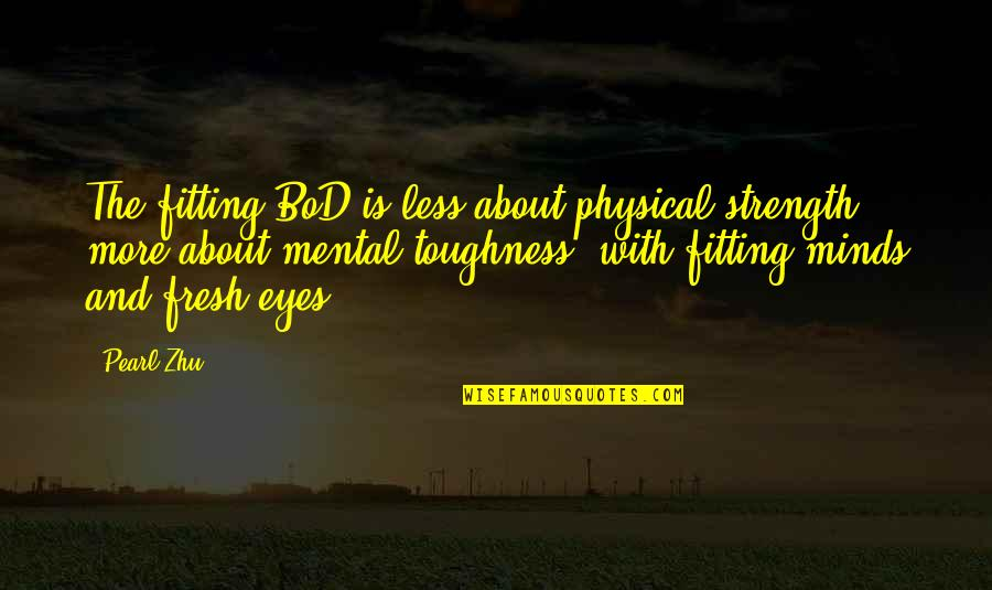 Kevin Deyoung Crazy Busy Quotes By Pearl Zhu: The fitting BoD is less about physical strength,