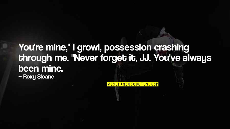 """Kevin Deyoung Crazy Busy Quotes By Roxy Sloane: You're mine,"""" I growl, possession crashing through me."""