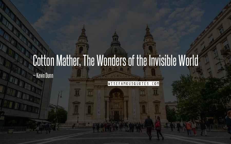 Kevin Dunn quotes: Cotton Mather, The Wonders of the Invisible World