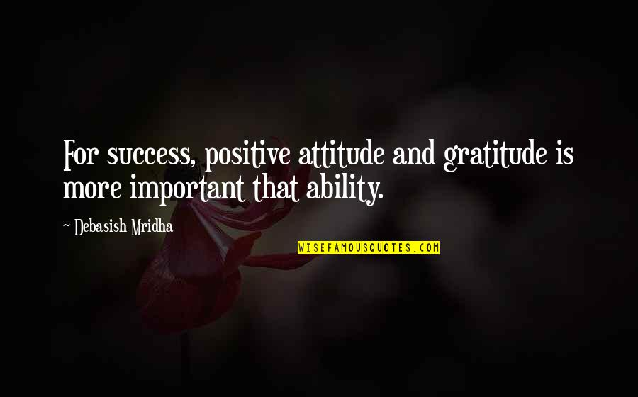 Kevin Flynn Tron Quotes By Debasish Mridha: For success, positive attitude and gratitude is more
