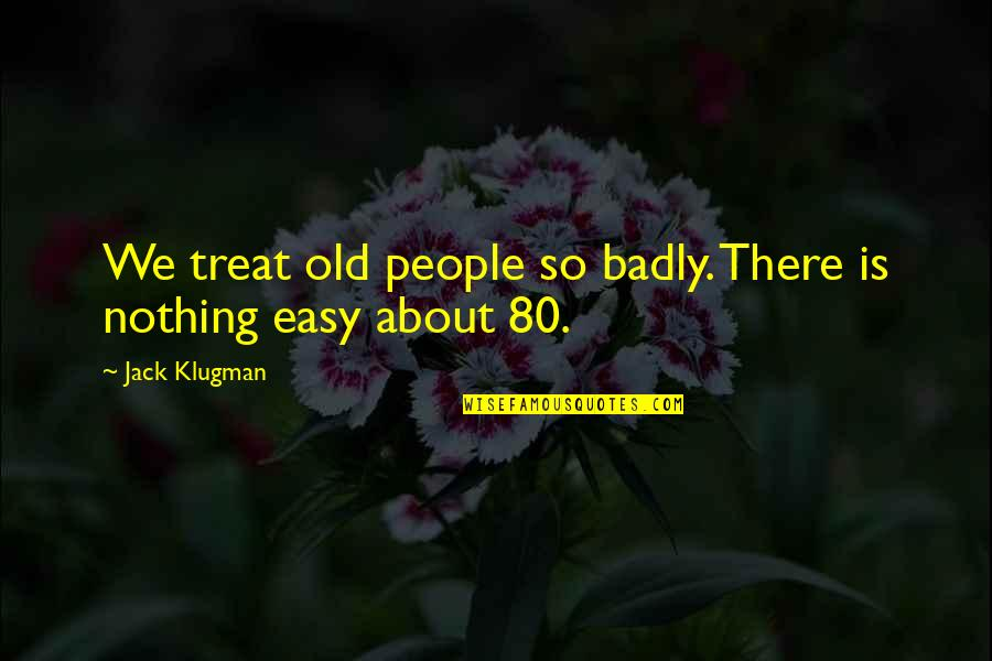 Kevin Flynn Tron Quotes By Jack Klugman: We treat old people so badly. There is